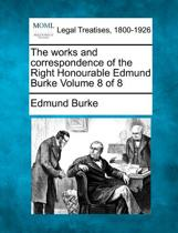 The Works and Correspondence of the Right Honourable Edmund Burke Volume 8 of 8