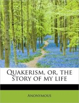Quakerism, Or, the Story of My Life