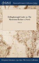 Dellingborough Castle: Or, the Mysterious Recluse: a Novel; Vol. II