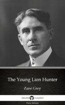The Young Lion Hunter by Zane Grey - Delphi Classics (Illustrated)