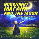 Goodnight Mai'ana and the Moon, It's Almost Bedtime: Personalized Children's Books, Personalized Gifts, and Bedtime Stories