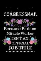 Congressman Because Badass Miracle Worker Isn't an Official Job Title: Lined Journal Notebook Gift for Congressman. Notebook / Diary / Thanksgiving &