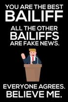 You Are The Best Bailiff All The Other Bailiffs Are Fake News. Everyone Agrees. Believe Me.: Trump 2020 Notebook, Funny Productivity Planner, Daily Or