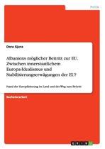 Albaniens M glicher Beitritt Zur Eu. Zwischen Innerstaatlichem Europa-Idealismus Und Stabilisierungserw gungen Der Eu?
