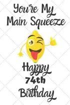 You're My Main Squeeze Happy 74th Birthday: 74 Year Old Birthday Gift Pun Journal / Notebook / Diary / Unique Greeting Card Alternative