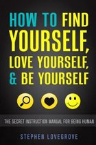 How to Find Yourself, Love Yourself, & Be Yourself
