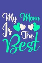 My Mom Is The Best: Blank Lined Notebook Journal: Mothers Mommy Gift Journal 6x9 - 110 Blank Pages - Plain White Paper - Soft Cover Book