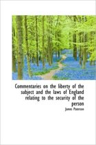 Commentaries on the Liberty of the Subject and the Laws of England Relating to the Security of the P