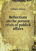 Reflections on the Present Crisis of Publick Affairs