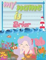 My Name is Briar: Personalized Primary Tracing Book / Learning How to Write Their Name / Practice Paper Designed for Kids in Preschool a