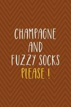 Champagne And Fuzzy Socks Please !: Notebook Journal Composition Blank Lined Diary Notepad 120 Pages Paperback Brown Zigzag Fuzzy