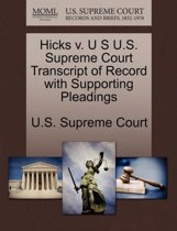 Hicks V. U S U.S. Supreme Court Transcript of Record with Supporting Pleadings