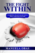 The Fight Within: Learning to Let Go of Your Will and Wait On God
