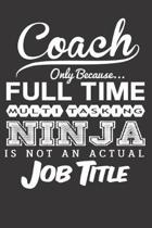 Coach Only Because... Full Time Multitasking Ninja Is Not an Actual Job Title