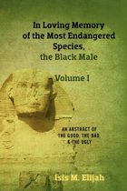 In Loving Memory of the Most Endangered Species, the Black Male - Volume I
