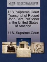 U.S. Supreme Court Transcript of Record John Barr, Petitioner V. the United States of America.