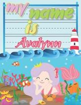 My Name is Avalynn: Personalized Primary Tracing Book / Learning How to Write Their Name / Practice Paper Designed for Kids in Preschool a