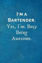 I'm a Bartender. Yes, I'm Busy Being Awesome.