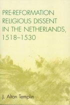 Pre-Reformation Religious Dissent in The Netherlands, 1518-1530