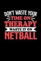 Netball Notizbuch Don't Waste Your Time On Therapy Waste It On Netball: Notizbuch 120 linierte Seiten Din A5 Notizheft Geschenk f�r Netball Spieler un