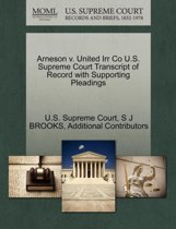 Arneson V. United Irr Co U.S. Supreme Court Transcript of Record with Supporting Pleadings