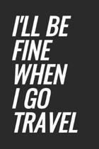 I'll Be Fine When I Go Travel