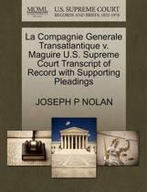 La Compagnie Generale Transatlantique V. Maguire U.S. Supreme Court Transcript of Record with Supporting Pleadings