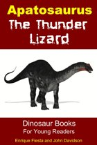 Apatosaurus The Thunder Lizard: Dinosaur Books for Young Readers