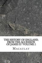 The History of England, from the Accession of James II ? Volume 2
