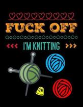 Fuck Off I'm Knitting Notebook Journal 150 College Ruled Pages 8.5 X 11