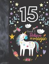 15 And I Believe In Magic: Unicorn Gift For Girls 15 Years Old - A Writing Journal To Doodle And Write In - Blank Lined Journaling Diary For Kids