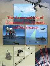 The Future and Use of Unmanned Air, Ground, and Sea Systems