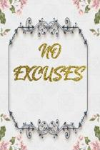 No Excuses: Lined Journal - Flower Lined Diary, Planner, Gratitude, Writing, Travel, Goal, Pregnancy, Fitness, Prayer, Diet, Weigh