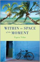 Within the Space of the Moment