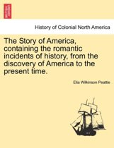 The Story of America, Containing the Romantic Incidents of History, from the Discovery of America to the Present Time.