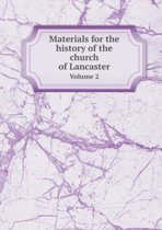 Materials for the History of the Church of Lancaster Volume 2