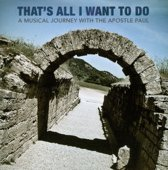 That's All I Want To Do: A Musical Journey With the Apostle Paul