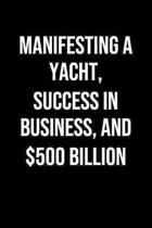 Manifesting A Yacht Success In Business And 500 Billion: A soft cover blank lined journal to jot down ideas, memories, goals, and anything else that c