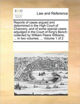 Reports of Cases Argued and Determined in the High Court of Chancery, and of Some Special Cases Adjudged in the Court of King's Bench