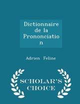 Dictionnaire de La Prononciation - Scholar's Choice Edition