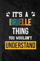 It's a Brielle Thing You Wouldn't Understand: Practical Blank Lined Notebook/ Journal For Personalized Brielle, Favorite First Name, Inspirational Say