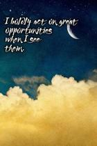 I Boldly Act on Great Opportunities When I See Them
