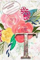 Composition Book: Monogram Initial Letter T Floral Wild Garden Botanical Alphabet Watercolor on Colorful Rose, Pink and Yellow Flowers f