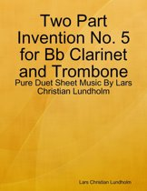 Two Part Invention No. 5 for Bb Clarinet and Trombone - Pure Duet Sheet Music By Lars Christian Lundholm