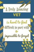 A Truly Amazing Vet Is Hard To Find Difficult To Part With & Impossible To Forget