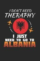 I Don't Need Therapy I Just Need To Go To Albania: Albania Notebook - Albania Vacation Journal - Handlettering - Diary I Logbook - 110 White Blank Pag