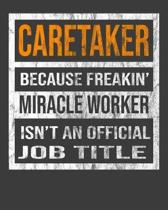 Caretaker Because Freakin' Miracle Worker Is Not An Official Job Title: 2020 Calendar Day to Day Planner Dated Journal Notebook Diary 8'' x 10'' 110 Pag