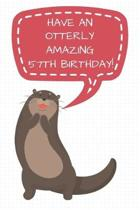 Have An Otterly Amazing 57th Birthday: 57th Birthday Gift / Journal / Notebook / Diary / Unique Greeting Cards Alternative
