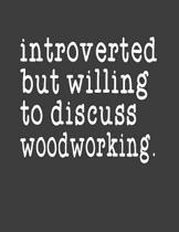 Introverted But Willing To Discuss Woodworking