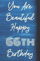 You Are Beautiful Happy 66th Birthday: Funny 66th Birthday Gift Journal / Notebook / Diary Quote (6 x 9 - 110 Blank Lined Pages)